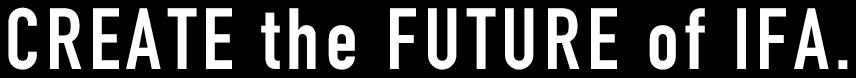CREATE the FUTURE of IFA.